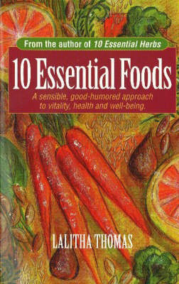 10 Essential Foods: A Sensible, Good Humored Approach to Vitality, Health and Well Being, by Lalitha Thomas
