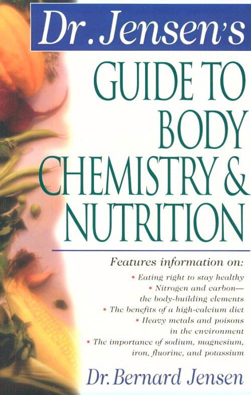 Dr. Jensen's Guide to Body Chemistry & Nutrition, by Bernard Jensen