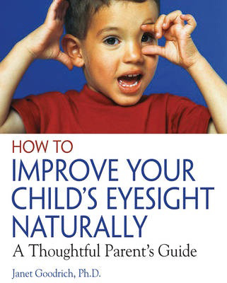 How to Improve Your Child's Eyesight Naturally: A Thoughtful Parent's Guide, by Janet Goodrich