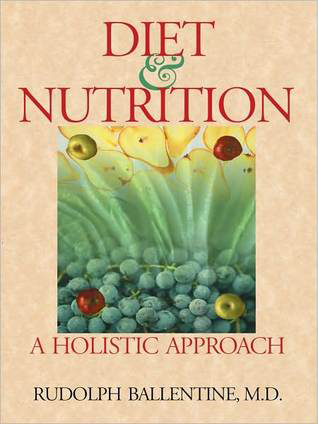 Diet & Nutrition: A Holistic Approach, by Rudolph Ballentine