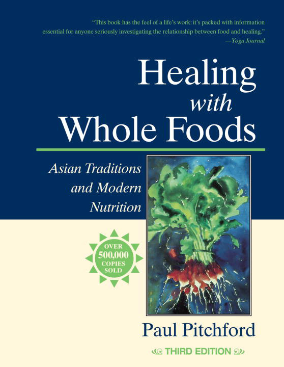 Healing with Whole Foods: Asian Traditions and Modern Nutrition, by Paul Pitchford