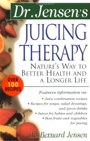 Dr. Jensen's Juicing Therapy, by Bernard Jensen