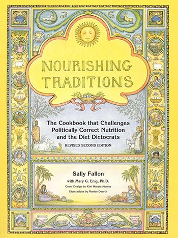 Nourishing Traditions: The Cookbook That Challenges Politically Correct Nutrition and the Diet Dictocrats, by Sally Fallon