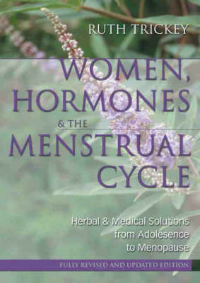 Women, Hormones and the Menstrual Cycle: Herbal and Medical Solutions from Adolescence to Menopause, by Ruth Trickey